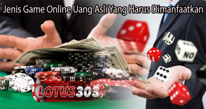 Jenis Game Online Uang Asli Yang Harus Dimanfaatkan