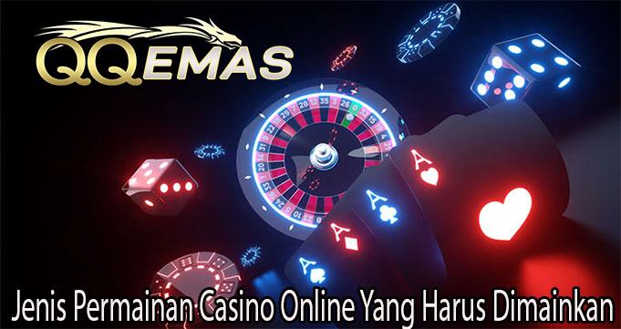 Jenis Permainan Casino Online Yang Harus Dimainkan